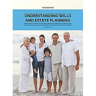 Understanding Wills and Estate Planning - Important Things to Consider