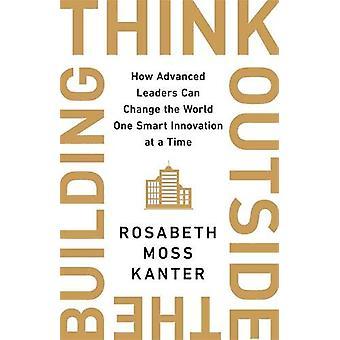 Pensez en dehors du bâtiment - Comment les dirigeants avancés peuvent changer le monde