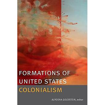 Formations of United States Colonialism by Edited by Alyosha Goldstein