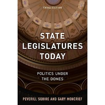 State Legislatures Today by Squire & PeverillMoncrief & Gary