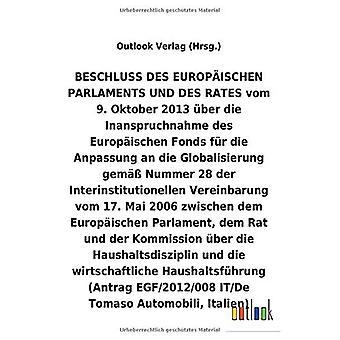 BESCHLUSS DES EUROPA ISCHEN PARLAMENTS UND DES RATES VOM 9. Oktober 2013 Aber die Inanspruchnahme des Europ ischen Fonds fAr die Anpassung an die Globalisierung Aber die Haushaltsdisziplin und die wirtschaftliche HaushaltsfAhrung (Antrag EGF/2012/008