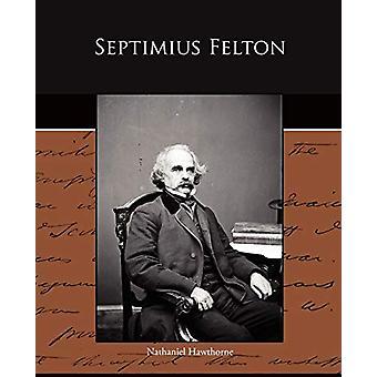 Septimius Felton by Nathaniel Hawthorne - 9781438523644 Book