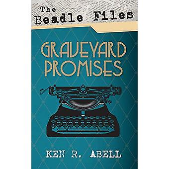 The Beadle Files - Graveyard Promises by Ken R Abell - 9781498244978 B