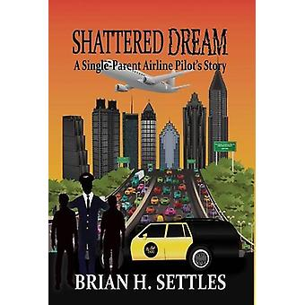 Shattered Dream - A Single-Parent Airline Pilot's Story by Brian H Set
