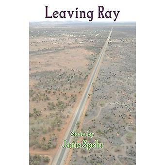 Leaving Ray by Janis Spehr - 9781740278829 Book