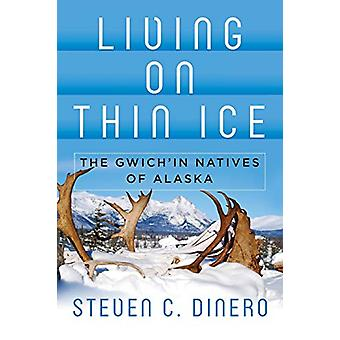 Living on Thin Ice - The Gwich'in Natives of Alaska by Steven C. Diner