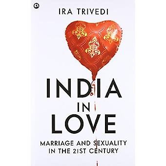 India In Love Marriage And Sexuality In The 21st Century by Ira Trive