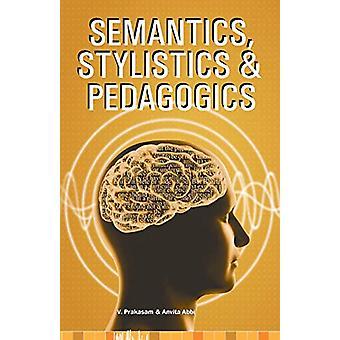 Semantics - Stylistics & Pedagogics by V Prakasam - 9789387380455
