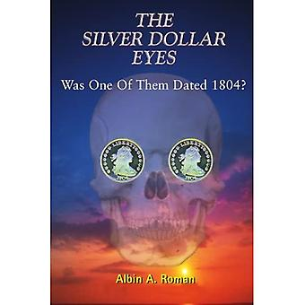 The Silver Dollar Eyes : Was One of Them Dated 1804?