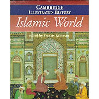 The Cambridge Illustrated History of the Islamic World von Ira M Lapidus & Herausgegeben von Francis Robinson