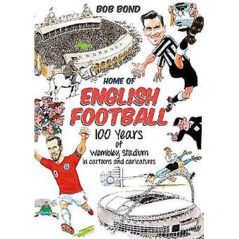 Home of English Football 100 Years of Wembley Stadium in Cartoons and Caricatures
