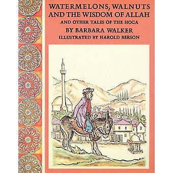 Watermelons Walnuts and the Wisdom of Allah by Barbara K. Walker