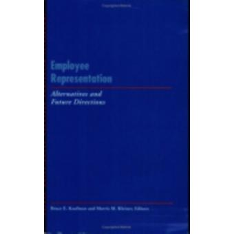 Employee Representation  Alternatives and Future Directions by Edited by Bruce E Kaufman & Edited by Morris M Kleiner