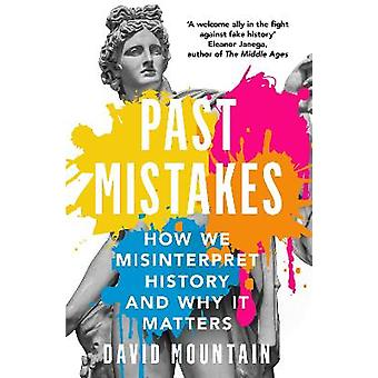 Past Mistakes How We Misinterpret History and Why it Matters