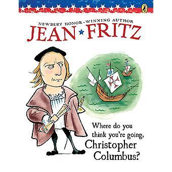 Where Do You Think Youre Going Christopher Columbus av Jean Fritz & Illustrated av Margot Tomes