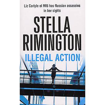 Illegal Action - (Liz Carlyle 3) by Stella Rimington - 9780099502135 B