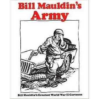 Bill Mauldin's Army - Bill Mauldin's Greatest World War II Cartoons by