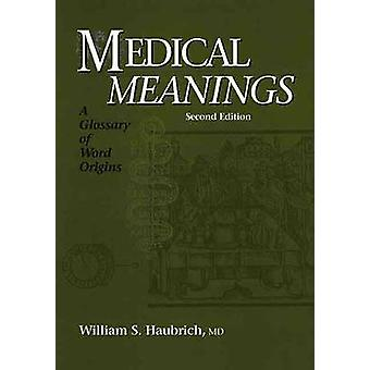 Medical Meanings - A Glossary of Word Origins (2nd Revised edition) by