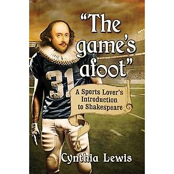 The game's afoot - A Sports Lover's Introduction to Shakespeare by Cyn