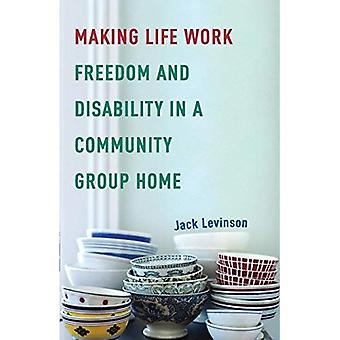 Making Life Work: Freedom and Disability in a Community Group Home