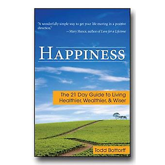 Happiness: The 21 Day Guide to Living Healthier, Wealthier, & Wiser