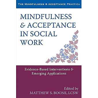 Mindfulness and Acceptance in Social Work: Evidence-Based Interventions and Emerging Applications (Mindfulness...