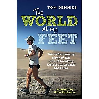 Die Welt zu meinen Füßen: The Extraordinary Story of die rekordverdächtige am schnellsten laufen rund um die Erde