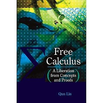 Free Calculus: A Liberation from Concepts and Proofs