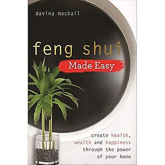 Feng Shui Made Easy: Create Health, Wealth and Happiness through the Power� of Your Home