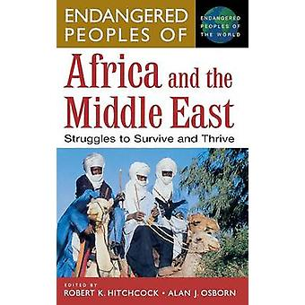 Endangered Peoples of Africa and the Middle East Struggles to Survive and Thrive by Hitchcock & Robert K.