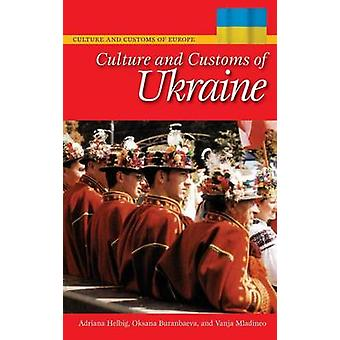 Culture and Customs of Ukraine by Adriana HelbigOksana BuranbaevaVanja Mladineo