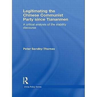 Legitimating the Chinese Communist Party Since Tiananmen  A Critical Analysis of the Stability Discourse by SandbyThomas & Peter