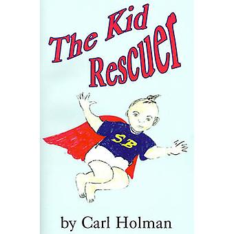 The Kid Rescuer by Holman & Carl