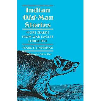 Indian OldMan Stories More Sparks from War Eagles LodgeFire the Authorized Edition by Linderman & Frank Bird