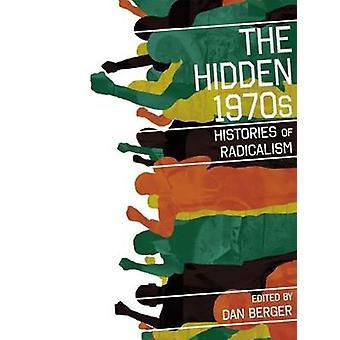 The Hidden 1970s Histories of Radicalism by Berger & Dan