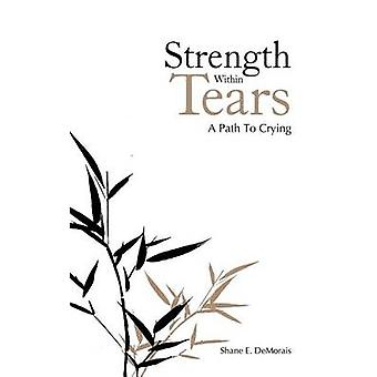 Strength Within Tears A Path To Crying by DeMorais & Shane E.