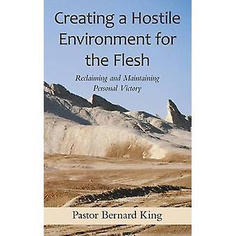 Criando um ambiente hostil para a carne, recuperação e manutenção de vitória pessoal por Bernard King & Pastor