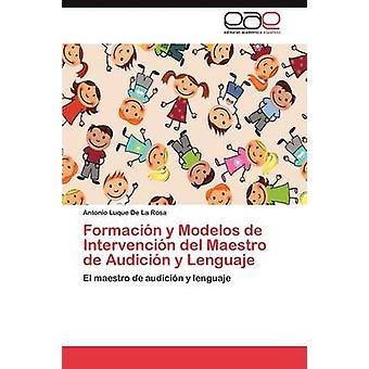 Formacion y Modelos de intervención del Maestro de Audicion y Lenguaje por Luque De La Rosa y Antonio