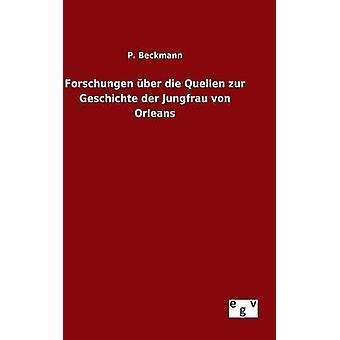 Forschungen ber die Quellen zur Geschichte der Jungfrau von Orleans by Beckmann & P.