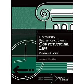 Developing Professional Skills - Constitutional Law by Brannon P. Den