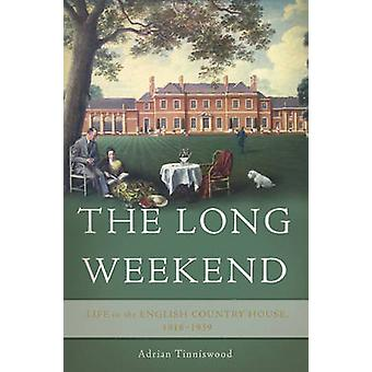 The Long Weekend - Life in the English Country House - 1918-1939 by Ad