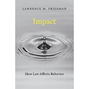 Impact - How Law Affects Behavior by Lawrence M. Friedman - 9780674971