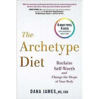 The Archetype Diet - Reclaim Your Self-Worth and Change the Shape of Y