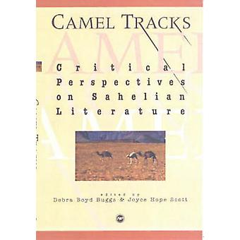 Camel Tracks - Critical Perspectives on Sahelian Literature by Debra B