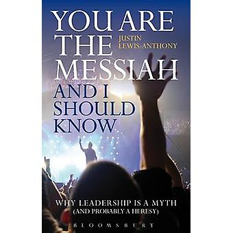 You are the Messiah and I Should Know - Why Leadership is a Myth (and