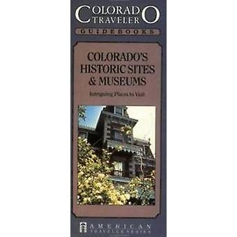 Colorado's Historic Sites & Museums by David J Eitemiller - 978155838