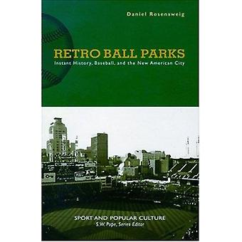 Retro Ball Parks - Instant History - Baseball - and the New American C