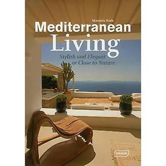 Mediterranean Living - Stylish and Elegant or Close to Nature by Manue