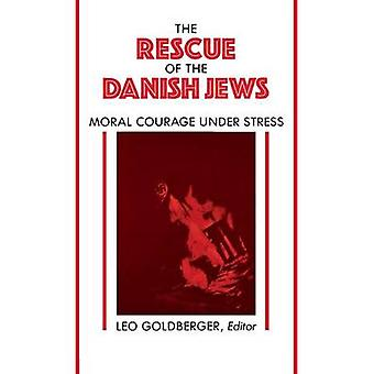 Rescue of the Danish Jews - Moral Courage Under Stress by Leo Goldberg