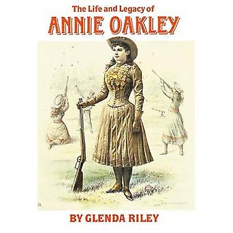 Life and Legacy of Annie Oakley (New edition) by Glenda Riley - 97808